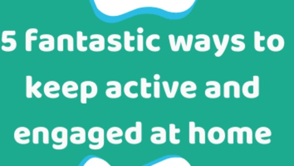 5 fantastic ways to keep active and engaged at home